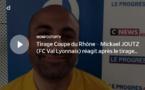 Coupe du Rhône – Mickael JOUTZ (FC Val Lyonnais) réagit après le tirage des QUARTS