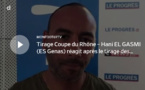 Coupe du Rhône – Hani EL GASMI (ES Genas) réagit après le tirage des QUARTS